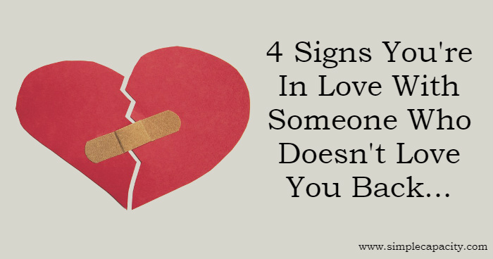 What To Do When The One You Love Doesn T Love You Back: Watch For These 4 Signs To Spot If You're In Love With